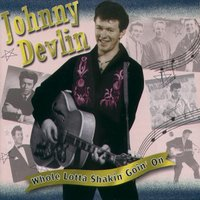 Whole Lotta Shakin Goin On — JOHNNY DEVLIN