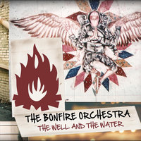 The Well and the Water — The Bonfire Orchestra