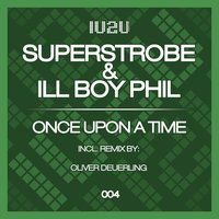 Once Upon a Time — Superstrobe, Ill-Boy Phil, Ill Boy Phil