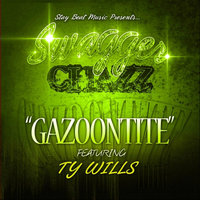 Gazoontite (feat. Ty Wills) — Swagger Chazz