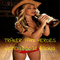 Women, Booze and Song — Trailer Park Heroes