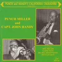 "Punch and Handy's California Crusaders, Vol. 2 — Ernest ""Punch"" Miller, Sing Miller, Big Bill Bissonnette, Sammy Penn, Jim Tutunjian, Ernest ""Punch"" Miller and Capt. John Handy"