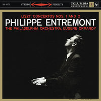 Liszt: Piano Concerto No. 1 in E-Flat Major, S. 124, R. 458 & Piano Concerto No. 2 in A Major, S. 120, R. 456 — Philippe Entremont, Eugene Ormandy, The Philadelphia Orchestra
