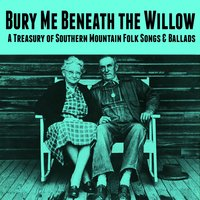 Bury Me Beneath the Willow - A Treasury of Southern Mountain Folk Songs & Ballads — сборник