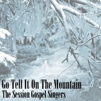 Go Tell It On The Mountain — The Session Gospel Singers
