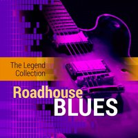 The Legend Collection: Roadhouse Blues — сборник