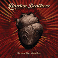 Buried In Your Black Heart — Burden Brothers