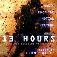 13 Hours: The Secret Soldiers of Benghazi (Music from the Motion Picture) — Lorne Balfe