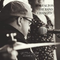 Gotta Serve Somebody — Rob Talton, The Band Changed