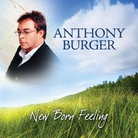 New Born Feeling — Anthony Burger