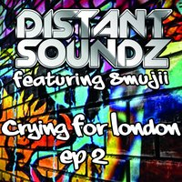 Crying for London — Smujji, Distant Soundz