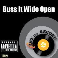 Buss It Wide Open — Off The Record