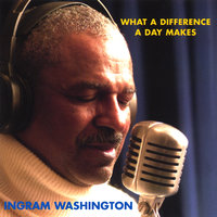 What A Difference A Day Makes — Ingram Washington