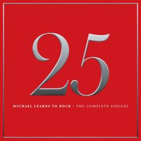 25 — Michael Learns To Rock