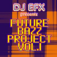 Future Bazz Project, Vol. 1 — DJ EFX