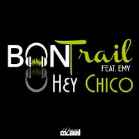Hey Chico — Emy, Ban Trail