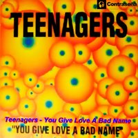 You Give Me Love a Bad Name — Teenagers