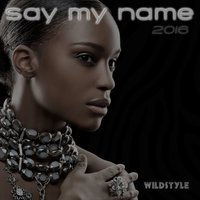 Say My Name 2016 — Wildstyle