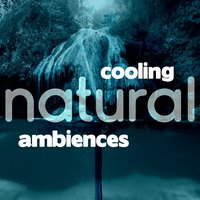 Cooling Natural Ambiences — Relaxing and Healing Sounds of Nature
