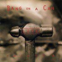 Bang on a Can Live, Vol. 1 — сборник