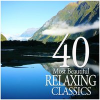 40 Most Beautiful Relaxing Classics — Royal Concertgebouw Orchestra, New York Philharmonic, Gewandhausorchester Leipzig, Franz Liszt Chamber Orchestra, Saint Paul Chamber Orchestra