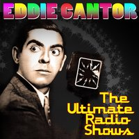 The Ultimate Radio Shows — Eddie Cantor