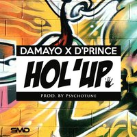 Hol' Up — D'Prince, Damayo