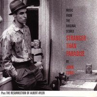 Stranger Than Paradise - Plus The Resurrection Of Albert Ayler — John Lurie
