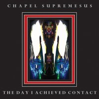 The Day I Achieved Contact — Chapel Supremesus