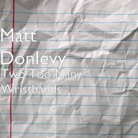 Two Too Many Wristbands — Matt Donlevy