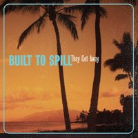 They Got Away — Built To Spill