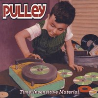 Time-Insensitive Material — Pulley