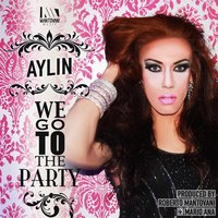 We Go to the Party — Aylin