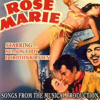 Rose Marie - Songs From The Musical Production — Dorothy Kirsten, Nelson Eddy, Nelson Eddy and Dorothy Kirsten