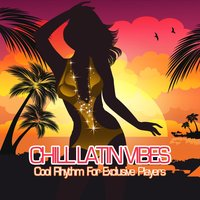 Chill Latin Vibes - Cool Rhythm for Exclusive Players — сборник