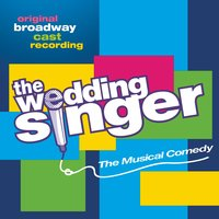 The Wedding Singer — Original Broadway Cast of The Wedding Singer, Original Broadway Cast Recording