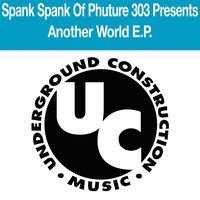Another World EP — Spank Spank of Phuture 303 Presents Another World