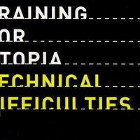Technical Difficulties — Training For Utopia