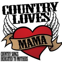 Country Loves Mama: The Best Country Songs Dedicated to Mothers — The Nashville Stars