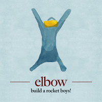 build a rocket boys! — Elbow