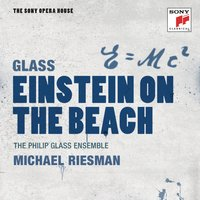 Glass: Einstein on the Beach - The Sony Opera House — Philip Glass Ensemble, Michael Riesman, Paul Mann, Samuel M. Johnson, Lucinda Childs, Ronald Roxbury