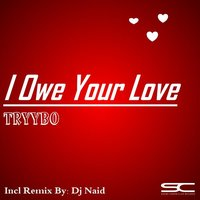 I Owe Your Love — Tryybo