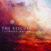 Teenage Dream — The Rescues