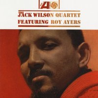 The Jack Wilson Quartet featuring Roy Ayers — The Jack Wilson Quartet feat. Roy Ayers