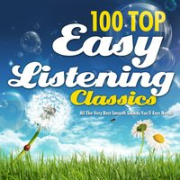 100 Top Easy Listening Classics - All the Very Best Smooth Sounds You'll Ever Need ! — Easy Listeners