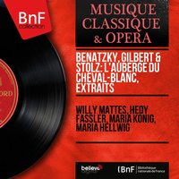 Benatzky, Gilbert & Stolz: L'auberge du Cheval-Blanc, extraits — Willy Mattes, Maria Hellwig, Maria König, Hedy Fassler, Willy Mattes, Hedy Fassler, Maria König, Maria Hellwig