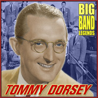 Big Band Legends — Tommy Dorsey And His Orchestra
