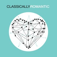 Classically Romantic — Best Classical Songs, Romantic Music Ensemble, Easy Listening Music Club, Romantic Music Ensemble|Best Classical Songs|Easy Listening Music Club
