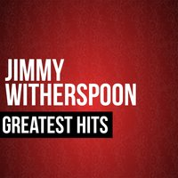 Jimmy Witherspoon Greatest Hits — Jimmy Witherspoon