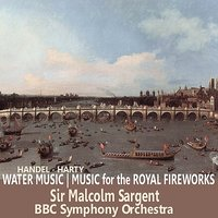 Handel: Water Music & Music for the Royal Fireworks — BBC Symphony Orchestra, Sir Malcom Sargent, Георг Фридрих Гендель